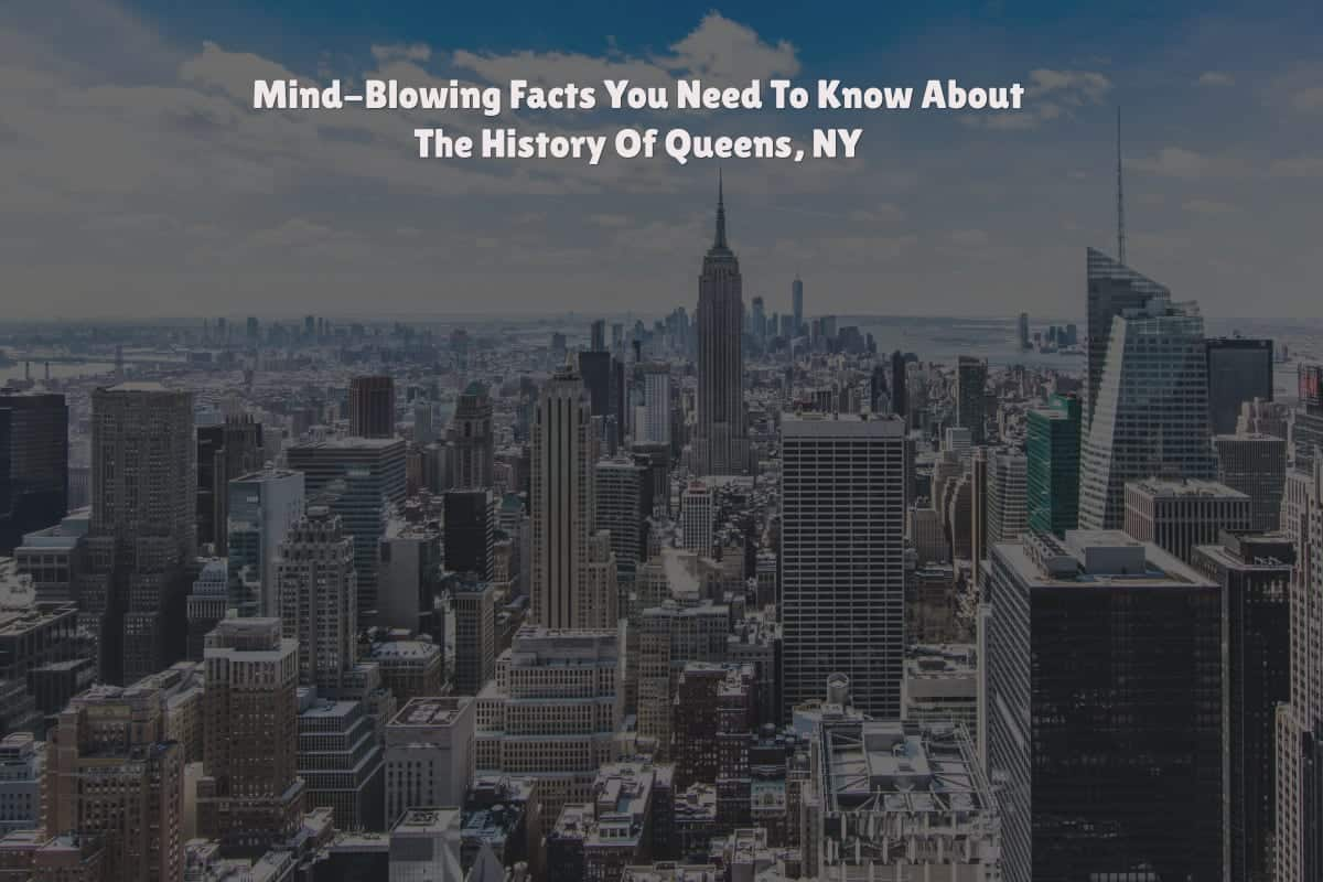 Mind-Blowing Facts You Need To Know About The History Of Queens, NY