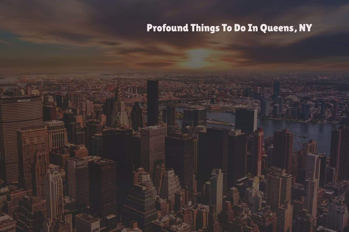 Profound Things To Do In Queens, NY